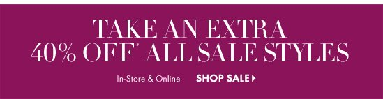 Take An Extra 40% Off*   All Sale Styles