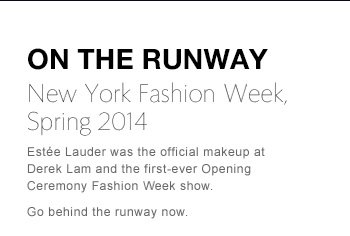 ON THE RUNWAY New York Fashion Week, Spring 2014 Estée Lauder was the official makeup at Derek Lam and the first-ever Opening Ceremony Fashion Week show. Go behind the runway now.