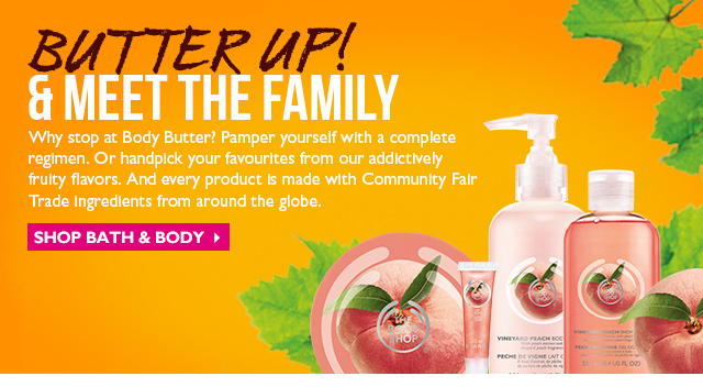 Butter up AND MEET THE FAMILY Why stop at Body Butter? Pamper yourself with a complete regimen. Or handpick your favorites from our addictively fruity flavors. And every product is made with Community Fair Trade ingredients from around the globe. Shop Bath & Body >
