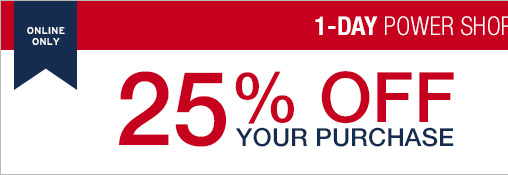 ONLINE ONLY | 1-DAY POWER SHOP | 25% OFF YOUR PURCHASE