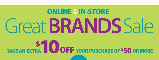Great Brands Sale - In-store and online save $10 off a purchase of $50 or more