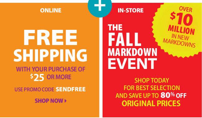 Online enjoy free shipping on orders of $25 or more with code SENDFREE - Save up to 80% off orginal prices In-Store