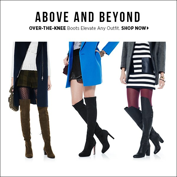 Go above and beyond! Over-the-knee boots elevate any outfit.  >>