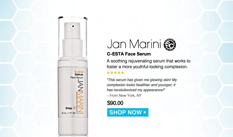 "Shopper's Choice. 5 Stars Jan Marini C-ESTA Face Serum A soothing rejuvenating serum that works to foster a more youthful-looking complexion. ""This serum has given me glowing skin! My complexion looks healthier and younger; it has revolutionized my appearance!"" – From New York, NY $90.00 Shop Now>>"