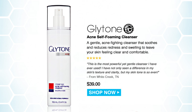"Shopper's Choice. 5 Stars  Glytone Acne Self-Foaming Cleanser A gentle, acne-fighting cleanser that soothes and reduces redness and swelling to leave your skin feeling clear and comfortable. ""This is the most powerful yet gentle cleanser I have ever used! I have not only seen a difference in my skin's texture and clarity, but my skin tone is so even!"" – From White Creek, TN $39.00 Shop Now>>"
