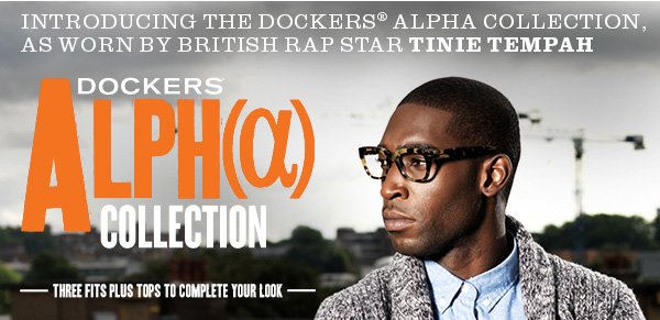Introducing the Dockers® Alpha Collection, as worn by British rap star Tinie Tempah - Dockers Alph(α) Collection: Three fits plus tops to complete your look