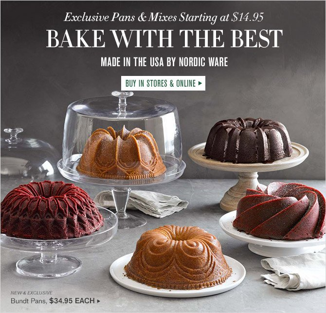 Exclusive Pans & Mixes Starting at $14.95 -- BAKE WITH THE BEST -- MADE IN THE USA BY NORDIC WARE -- BUY IN STORES & ONLINE -- NEW & EXCLUSIVE -- Bundt Pans, $34.95 EACH