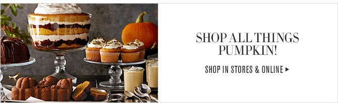 SHOP ALL THINGS PUMPKIN! -- SHOP IN STORES & ONLINE
