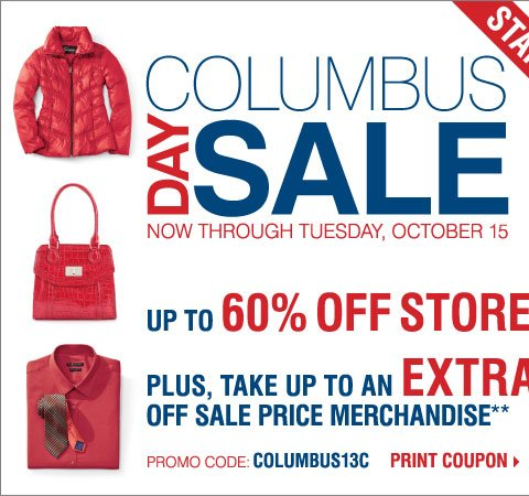 Starts Today - Columbus Day Sale! Up to 60% off storewide! Plus, take up to an extra 25% off sale price merchandise** Print coupon.