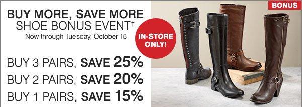 Buy more, save more shoe bonus event† In-Store Only! Buy 3 pairs, save 25%. Buy 2 pairs, save 20%. Buy 1 pair, save 15%.
