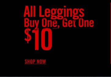 ALL LEGGINGS BOGO $10*** - SHOP NOW