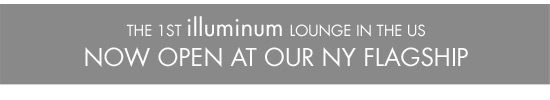 the 1st illuminum lounge in the US now open at our NY flagship