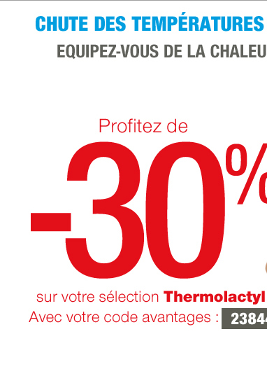 Chute des températures dans toute la france. -30%* sur votre sélection Thermolactyl !