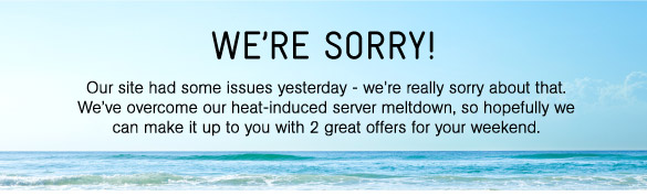We're Sorry! Here's 2 Great Offers