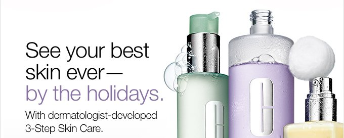 See your best skin ever— by the holidays. With dermatologist-developed 3-Step Skin Care.
