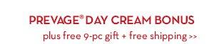 PREVAGE® DAY CREAM BONUS plus free 9-pc gift + free shipping.