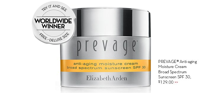 TRY IT AND SEE. WORLDWIDE WINNER. FREE DELUXE SIZE. PREVAGE® Anti-aging Moisture Cream Broad Spectrum Sunscreen SPF 30, $129.00.