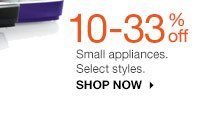 10-33% off Small appliances. Select styles. SHOP NOW
