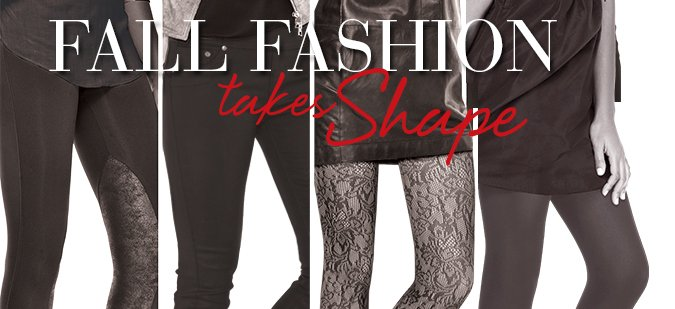 Fall Fashion Takes Shape…and shape they do! This season, make an entrance in stylish and slimming legwear!