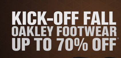 KICK-OFF FALL OAKLEY FOOTWEAR UP TO 70% OFF