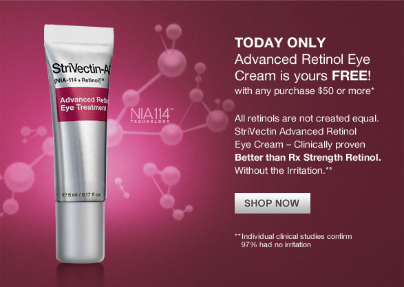 Today only Advanced Retinol Eye Cream is yours free! with any purchase $50 or more