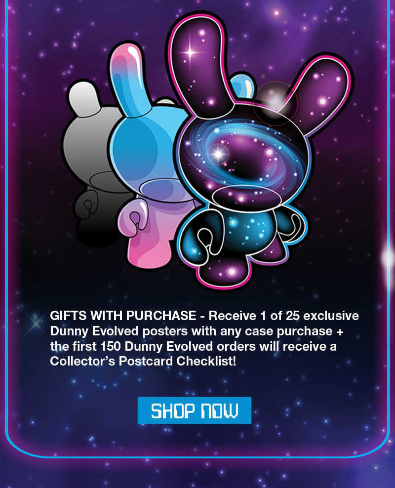 Gifts with purchase - receive 1 of 25 exclusive Dunny Evolved posters with any case purchase + the first 150 Dunny Evolved orders will receive a Collector's Postcard Checklist!  Shop Now!