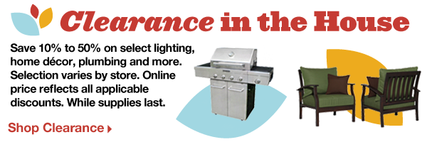 Clearance in the House. Save 10% to 50% on select lighting, home décor, plumbing and more. Selection varies by store. Online price reflects all applicable discounts. While supplies last. Shop Clearance.