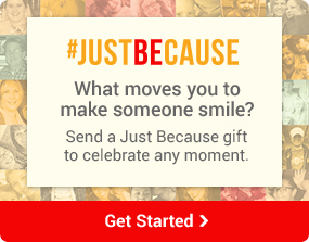 justbecause  What moves you to make someone smile? Send a Just Because gift to celebrate any moment. Get Started
