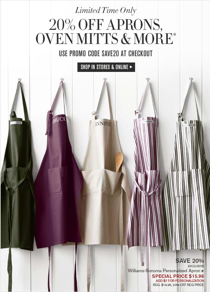 Limited Time Only - 20% OFF APRONS, OVEN MITTS & MORE* USE PROMO CODE SAVE20 AT CHECKOUT - SHOP IN STORES & ONLINE