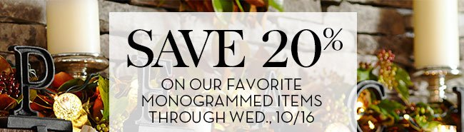SAVE 20% ON OUR FAVORITE MONOGRAMMED ITEMS THROUGH WED., 10/16