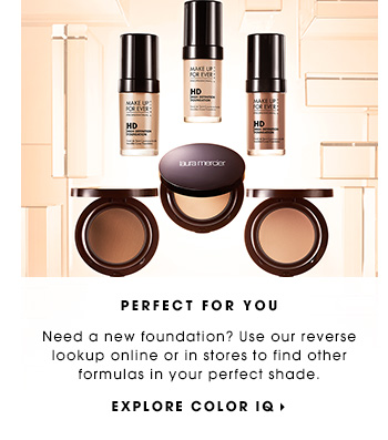 PERFECT FOR YOU. Need a new foundation? Use our reverse lookup online or in stores to find other formulas in your perfect shade. EXPLORE COLOR IQ