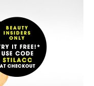 Beauty Insiders Only. Try It Free!* Use code STILACC at checkout.