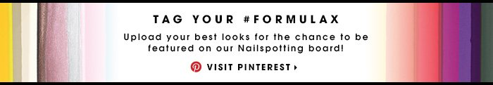 TAG YOUR #FORMULAX. Upload your best looks for the chance to be featured on our Nailspotting board! VISIT PINTEREST