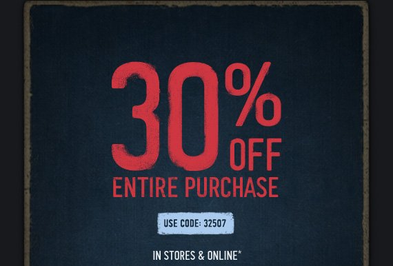 30% OFF ENTIRE PURCHASE USE  CODE: 32507 IN STORES & ONLINE*