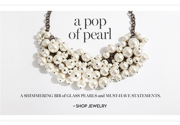 A pop of pearl. A shimmering bib of glass pearls and must-have  statements. SHOP JEWELRY