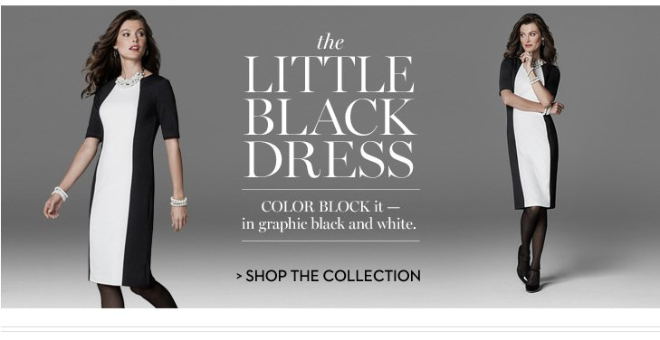 The little black dress. Color block it - in graphic black and  white. SHOP THE COLLECTION