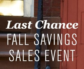 Last Chance FALL SAVINGS SALES EVENT