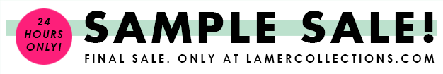 24 Hours Only! Sample Sale! Final Sale. Only at LaMerCollections.com