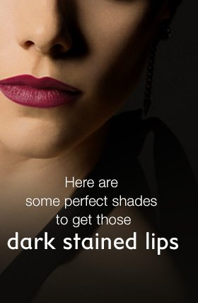 Here are some perfect shades to get those dark stained lips