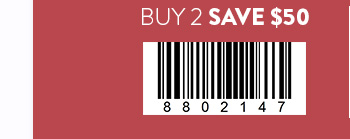 Buy 2 Save $50.