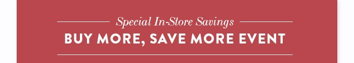 Special In-Store Savings Buy More Save More Event