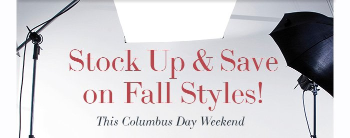 Stock Up & Save on Fall Styles this Columbus Day Weekend!