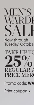 MEN'S WARDROBE SALE! Take up to an extra 25% off regular and sale price merchandise** Print coupon.