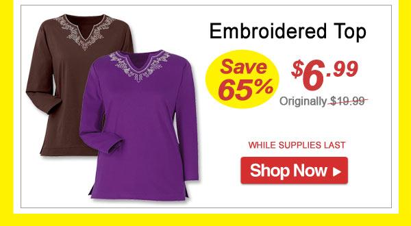 Save 65% - Embroidered Top - Now Only $6.99 Limited Time Offer - Shop Now >>