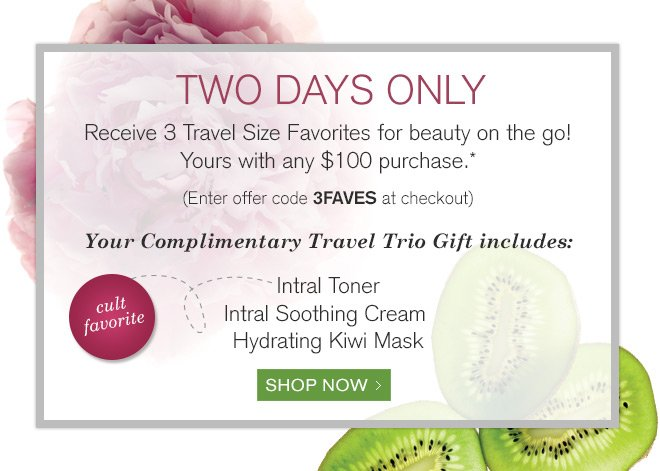TWO DAYS ONLY! Receive 3 Travel Size Favorites for beauty on the go!
