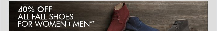 40% OFF ALL FALL SHOES + MEN**