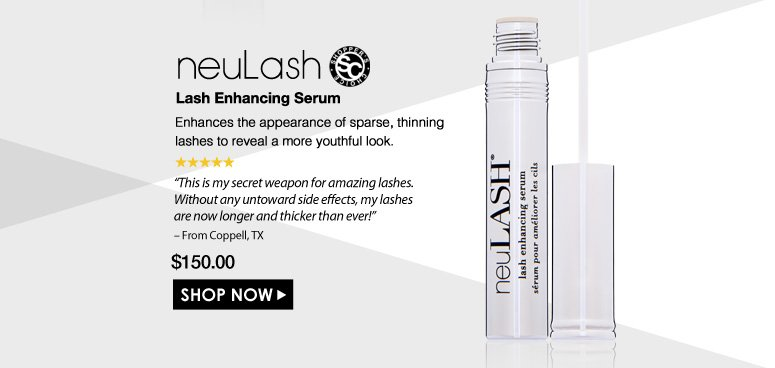"""Shopper's Choice. 5 Stars  neuLash Lash Enhancing Serum  Enhances the appearance of sparse, thinning lashes to reveal a more youthful look.  """"This is my secret weapon for amazing lashes. Without any untoward side effects, my lashes are now longer and thicker than ever!"""" – From Coppell, TX $150.00 Shop Now>>"""