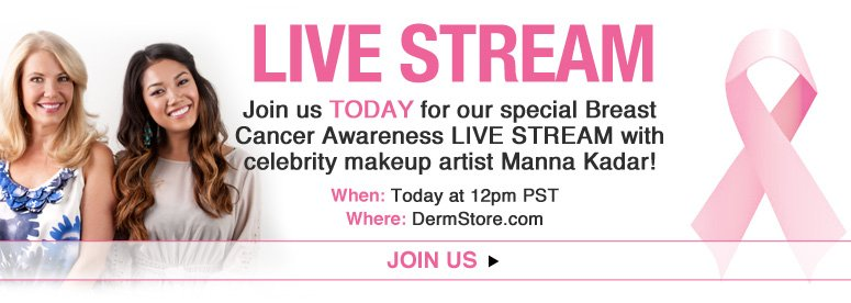 Live Stream! Join us TODAY for our special Breast Cancer Awareness LIVE STREAM with celebrity makeup artist Manna Kadar! When: Today at 12pm PST Where: The DermStore Homepage Join Us>>