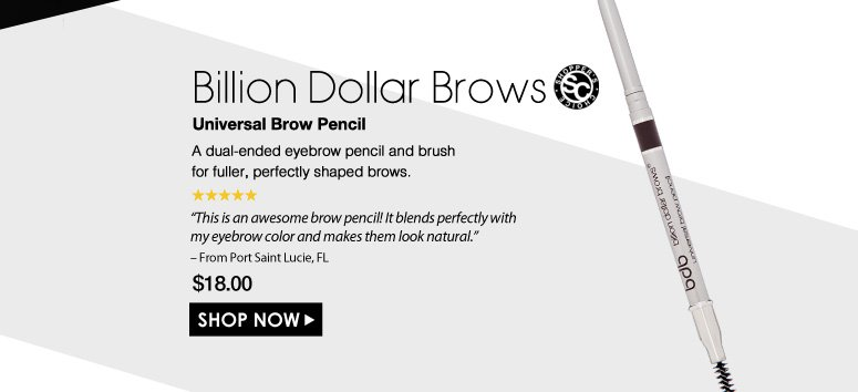 """Shopper's Choice. 5 Stars  Billion Dollar Brows Universal Brow Pencil  A dual-ended eyebrow pencil and brush for fuller, perfectly shaped brows.  """"This is an awesome brow pencil! It blends perfectly with my eyebrow color and makes them look natural."""" – From Port Saint Lucie, FL $18.00 Shop Now>>"""