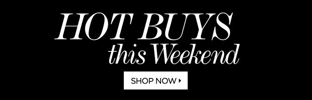 Hot Buys this Weekend